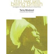 Still Not Easy Being British by Tariq Modood