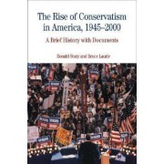 The Rise of Conservatism in America, 1945-2000 by Professor of History Ronald Story