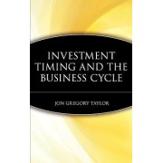 Investment Timing and the Business Cycle by Jon Gregory Taylor