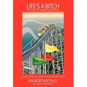Life's a Bitch and Then You Change Your Attitude by Jan Northup