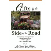 Gifts by the Side of the Road by John Wayne Schlatter