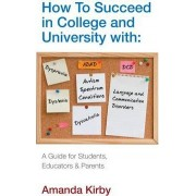 How to Succeed with Specific Learning Difficulties at College and University by Amanda Kirby