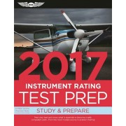 Instrument Rating Test Prep 2017: Study & Prepare: Pass Your Test and Know What Is Essential to Become a Safe, Competent Pilot -- From the Most Truste