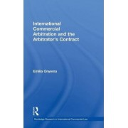 International Commercial Arbitration and the Arbitrator's Contract by Emilia Onyema