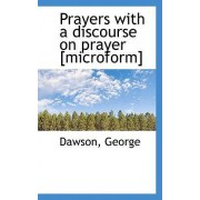 Prayers with a Discourse on Prayer [Microform] by Dawson George