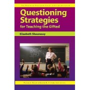 Questioning Strategies for Teaching the Gifted by Elizabeth Shaunessy