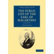 Some Account of the Public Life, and a Selection from the Unpublished Writings, of the Earl of Macartney 2 Volume Set by Sir John Barrow