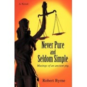 Never Pure and Seldom Simple by Robert Byrne