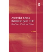 Australia-China Relations Post 1949 by Yi Wang