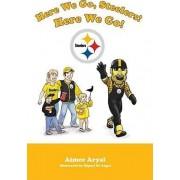 Here We Go, Steelers! Here We Go! by Aimee Aryal