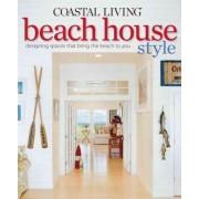 Coastal Living: Beach House Style by Coastal Living