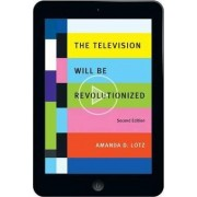 The Television Will Be Revolutionized, Second Edition by Amanda D. Lotz