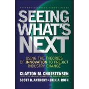 Seeing What's Next by Clayton M. Christensen