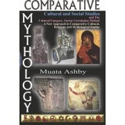 Comparative Mythology, Cultural and Social Studies and The Cultural Category- Factor Correlation Method by Muata Ashby