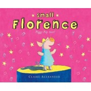 Small Florence, Piggy Pop Star! by Claire Alexander