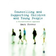 Counselling and Supporting Children and Young People by Mark Prever