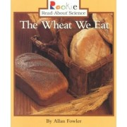 The Wheat We Eat by Allan Fowler