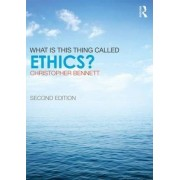 What is This Thing Called Ethics? by Christopher Bennett