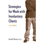 Strategies for Work with Involuntary Clients by Ronald H. Rooney