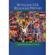 Retelling U.S. Religious History by Thomas A. Tweed