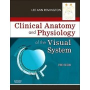 Clinical Anatomy and Physiology of the Visual System by Lee Ann Remington