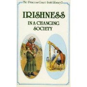 Irishness in a Changing Society by The Princess Grace Irish Library