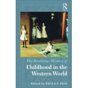 The Routledge History of Childhood in the Western World by Paula S. Fass