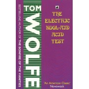 The Electric Kool Aid Acid Test by Tom Wolfe