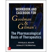 Workbook and Casebook for Goodman and Gilman's The Pharmacological Basis of Therapeutics by Donald Blumenthal