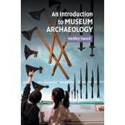 An Introduction to Museum Archaeology by Swain Hedley