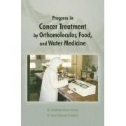 Progress in Cancer Treatment by Orthomolecular, Food, and Water Medicine by Dr Manal Mohamed Khowdiary