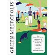 Green Metropolis by Elizabeth Barlow Rogers