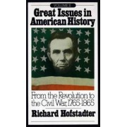 Great Issues in American History: From the Revolution to the Civil War, 1765-1865 by Richard Hofstadter