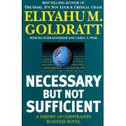 Necessary but Not Sufficient by Eliyahu M Goldratt