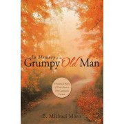 In Memory of the Grumpy Old Man by B Michael Moro