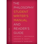 The Philosophy Student Writer's Manual and Reader's Guide by Gregory M. Scott