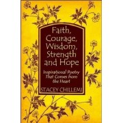 Faith, Courage, Wisdom Strength and Hope: Inspirational Poetry That Comes Straight from the Heart by Author Stacey Chillemi