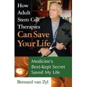 How Adult Stem Cell Therapies Can Save Your Life by Bernard Van Zyl