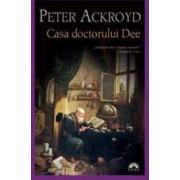 Casa doctorului Dee - Peter Ackroyd