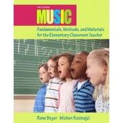 Music Fundamentals, Methods, and Materials for the Elementary Classroom Teacher by Rene Boyer