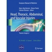 Head, Thoracic, Abdominal, and Vascular Injuries: Trauma Surgery I by Hans-J