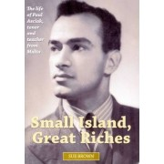 Small Island, Great Riches: The Life of Paul Asciak, Tenor and Teacher from Malta by Sue Brown