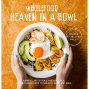 Wholefood Heaven in a Bowl: Naturally Healthy Food From Around the World by David Bailey
