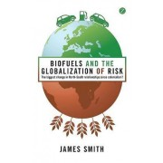 Biofuels and the Globalization of Risk by James Smith