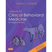 Manual of Clinical Behavioral Medicine for Dogs and Cats by Karen Overall