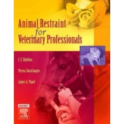 Animal Restraint for Veterinary Professionals by C. C. Sheldon
