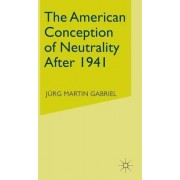 American Conception of Neutrality After 1941 by Jurg Martin Gabriel