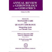 Annual Review of Gerontology and Geriatrics: Focus on Managed Care and Quality Assurance, Integrated Acute and Chronic Care v. 16 by M. Powell Lawton