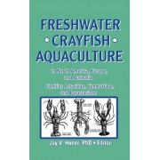 Freshwater Crayfish Aquaculture in North America, Europe, and Australia by Jay Huner