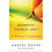 Algernon, Charlie, and I by Daniel Keyes